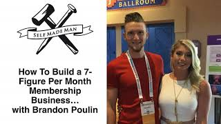 How To Build a 7-Figure Per Month Membership Business… with Brandon Poulin