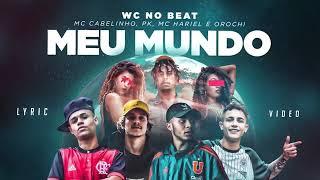 Wc No Beat Meu Mundo Ft Mc Cabelinho Mc Pk Mc Hariel E Orochi