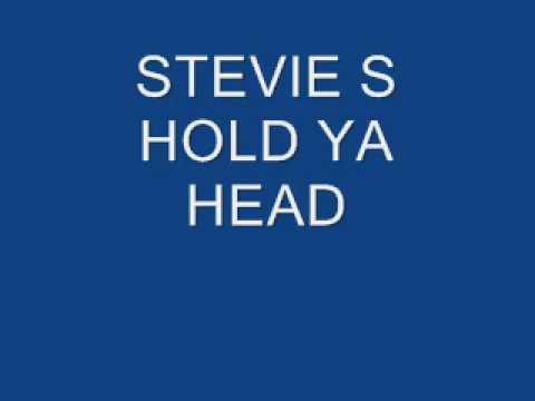 STEVIE S=HOLD YA HEAD