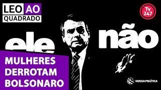 LÉO AO QUADRADO - Mulheres derrotam Bolsonaro