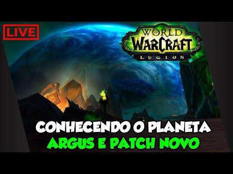 WORLD OF WARCRAFT LEGION #1 - CONHECENDO O PLANETA ARGUS E NOVO PATCH DO LEGION! / PT-BR