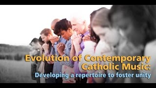 Webinar: Evolution of Contemporary Catholic Music - Developing a repertoire to foster unity