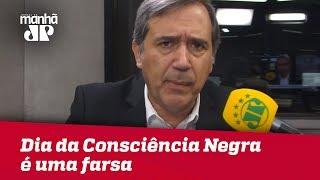 Dia da Consciência Negra é uma farsa | Marco Antonio Villa
