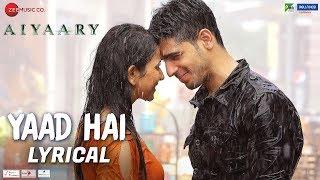 Yaad Hai Lyrical | Aiyaary | Sidharth Malhotra, Rakul Preet | Palak Muchhal | Ankit Tiwari