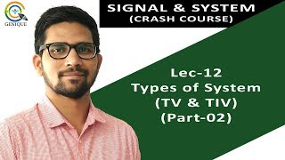 Lecture 12 I Types of System I TV & TIV I Signal & system I GATE