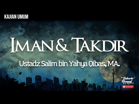 Kajian Islam : Iman Dan Takdir - Ustadz Salim Bin Yahya Qibas, MA.