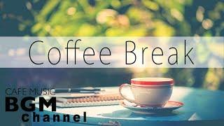 Coffee Break - Jazz & Bossa Nova Music - Relaxing Cafe Music For Work, Study