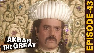 AKBAR THE GREAT - Episode 43 l अकबर धार्मिक मतभेदों के बीच
