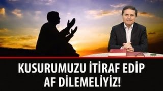 Dr. Ahmet Çolak - Lem'alar - 13. Lem'a - 2. Nokta - Kusurumuzu İtiraf Edip Af Dilemeliyiz!