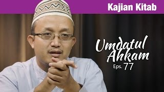 Kajian Kitab: Umdatul Ahkam - Ustadz Aris Munandar, Eps. 77