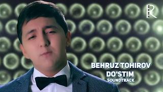 Behruz Tohirov - Do'stim | Бехруз Тохиров - Дустим (soundtrack)