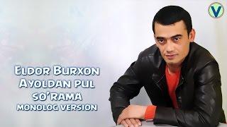Eldor Burxon - Ayoldan pul so'rama | Элдор Бурхон - Аёлдан пул сурама (monolog version)