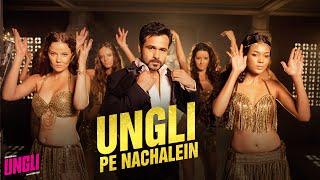 Ungli Pe Nachalein - Title Track - Official Song - Ungli - Emraan Hashmi