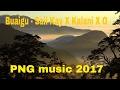 Buaigu - Saii Kay X Kalani X O (PNG music 2k17)
