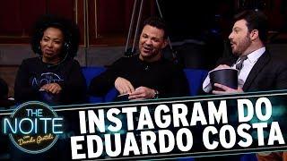 Assistindo ao Instagram de Eduardo Costa | The Noite (15/11/17)