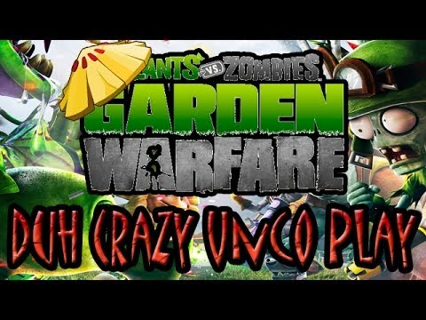 Plants Vs. Zombies: Garden Warfare - Duh Crazy Unco Play