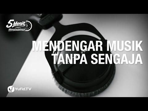 Mendengar Musik Tanpa Sengaja - 5 Menit yang Menginspirasi