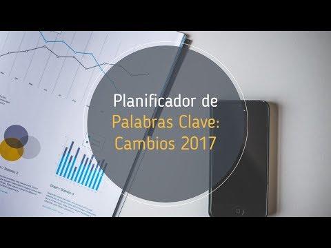 Planificador de Palabras Clave de Google [Cambios 2017]