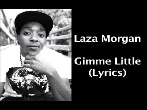 Laza Morgan - Gimme Little (Lyrics)