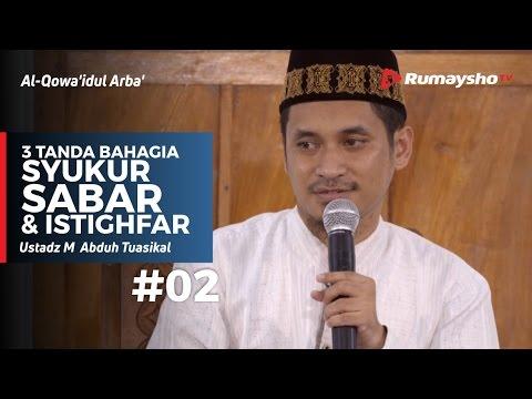 Al-Qowaidul Arba (02) : 3 Tanda Kebahagiaan - Syukur, Sabar & Istighfar - Ustadz M Abduh Tuasikal