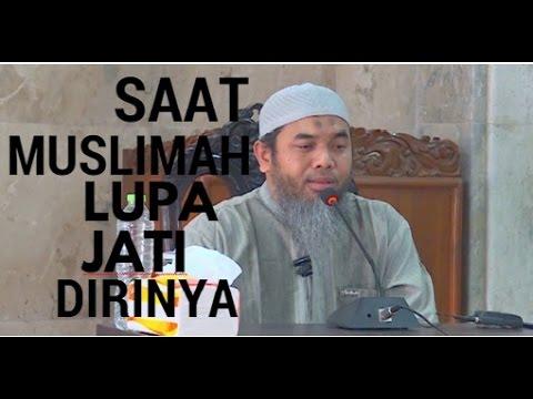 Saat Muslimah Lupa Jati Dirinya - Ustadz Afifi Abdul Wadud, BA