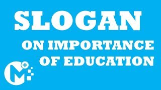 Slogans on Importance of Education