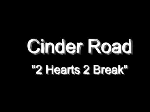 Cinder Road - 2 Hearts 2 Break