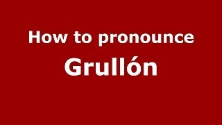How to pronounce Grullón (Dominican Republic) - PronounceNames.com