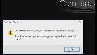 How to import Audio/Video (MP3/MP4) in Camtasia without any errorحل لمشكلة ملفات الصوت
