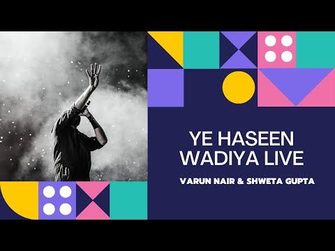 Ye Haseen Wadiya live(Varun Nair & Shweta Gupta)