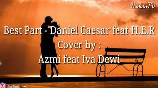 Best Part - Daniel Caesar ft H.E.R (Lyrics)