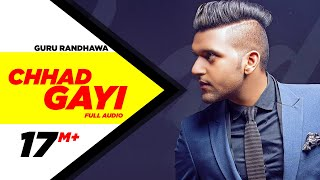 Chhad Gayi (Full Audio)   Guru Randhawa   Latest Punjabi Song 2016   Speed Records