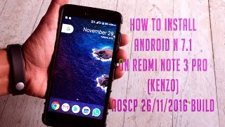 How to install Android N 7.1 on Redmi Note 3 pro(Kenzo) AOSCP 26/11/2016 Build