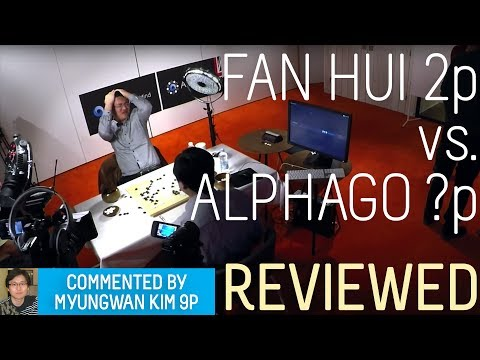 Myungwan Kim 9p reviews Fan Hui 2p vs AlphaGo ?P