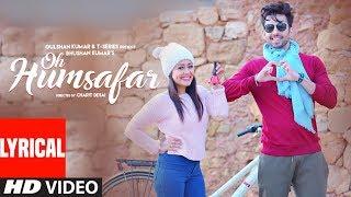 Oh Humsafar Lyrical | Neha Kakkar, Himansh Kohli | Tony Kakkar | Bhushan Kumar | Manoj Muntashir