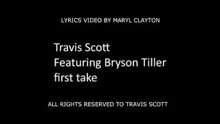 Travi$ scott ft bryson tiller first take lyrics by cbd cabuudi