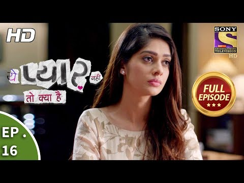 Yeh Pyaar Nahi Toh Kya Hai - Ep 16  - Full Episode -  9th  April, 2018