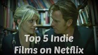 Top 5 Indie Films On Netflix!