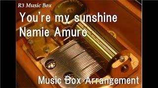 Watch Namie Amuro Youre My Sunshine video
