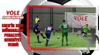 Vole Efsaneler Kupası | Eren'in sert müdahalesi penaltıya sebebiyet verdi!