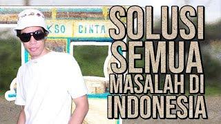 SOLUSI SEMUA MASALAH DI INDONESIA