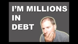 How I'm Millions In Debt