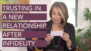 Trusting in a New Relationship...After an Infidelity in Your Last One