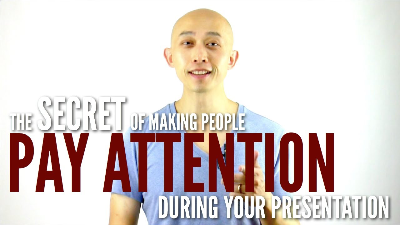 The secret of making people pay attention during your ...