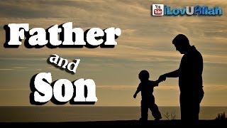 Father And Son ᴴᴰ | *Emotional Hadith* | Bilal Assad
