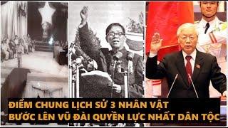 Hồ Chí Minh, Lê Duẫn và Nguyễn Phú Trọng - Điểm chung khi bước lên vũ đài quyền lực nhất dân tộc