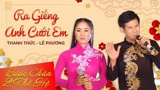 Ra Giêng Anh Cưới Em - Thanh Thức - Lê Phương [Official]
