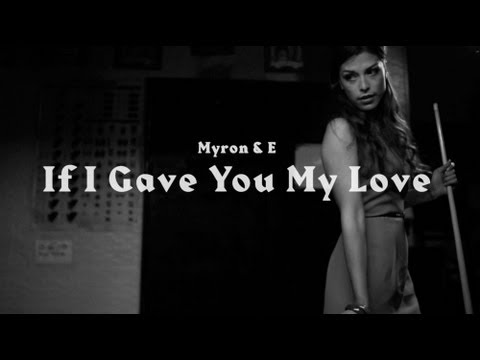 Myron &amp; E - If I Gave You My Love