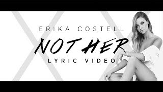Erika Costell - Not Her (Lyric Video)