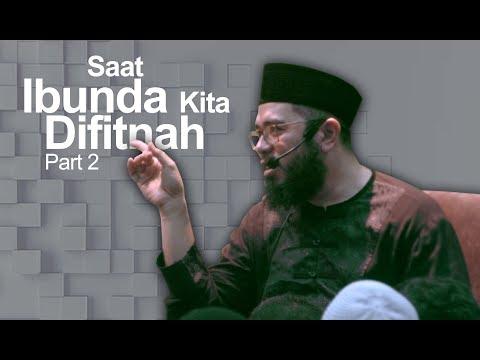 Saat Ibunda Kita Difitnah - PART 2 - Ustadz Muhammad Nuzul Dzikri
